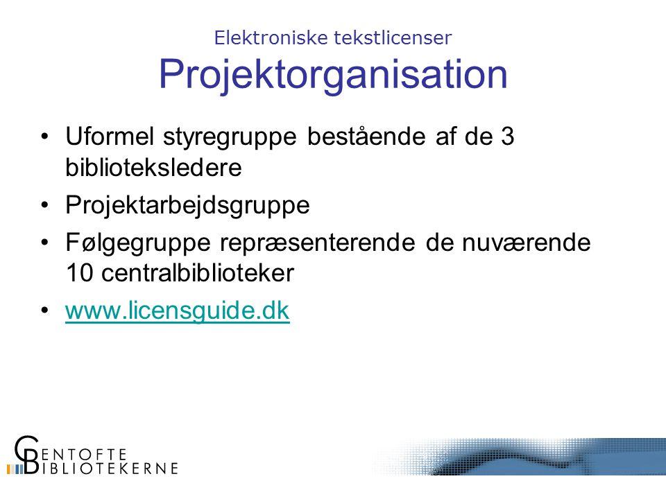 Elektroniske tekstlicenser Projektorganisation Uformel styregruppe bestående af de 3 biblioteksledere Projektarbejdsgruppe Følgegruppe repræsenterende de nuværende 10 centralbiblioteker www.licensguide.dk