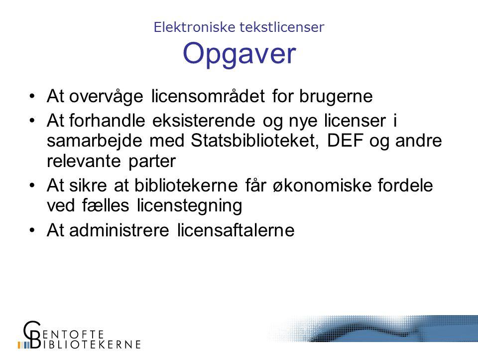 Elektroniske tekstlicenser Opgaver At overvåge licensområdet for brugerne At forhandle eksisterende og nye licenser i samarbejde med Statsbiblioteket, DEF og andre relevante parter At sikre at bibliotekerne får økonomiske fordele ved fælles licenstegning At administrere licensaftalerne
