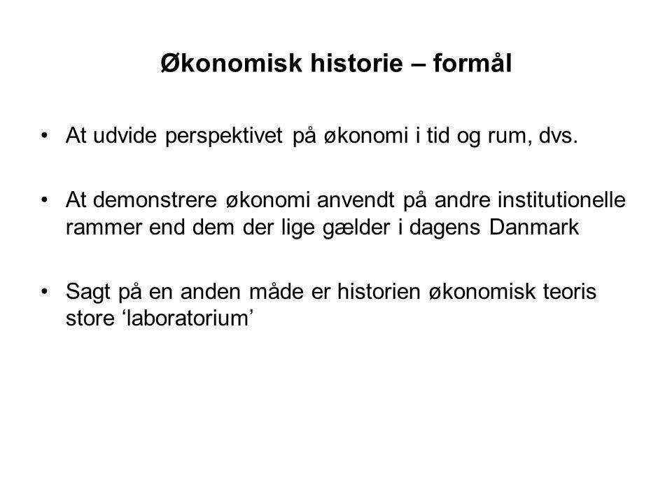 Økonomisk historie – formål At udvide perspektivet på økonomi i tid og rum, dvs.