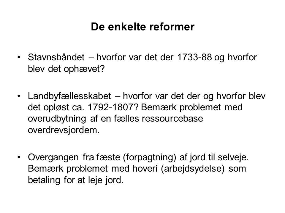 De enkelte reformer Stavnsbåndet – hvorfor var det der 1733-88 og hvorfor blev det ophævet.