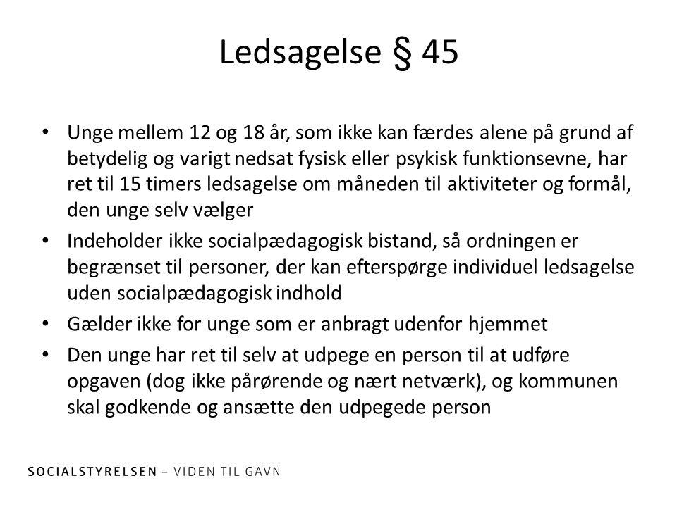 Ledsagelse § 45 Unge mellem 12 og 18 år, som ikke kan færdes alene på grund af betydelig og varigt nedsat fysisk eller psykisk funktionsevne, har ret
