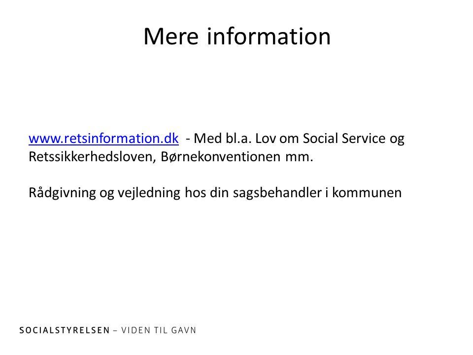 Mere information www.retsinformation.dkwww.retsinformation.dk - Med bl.a. Lov om Social Service og Retssikkerhedsloven, Børnekonventionen mm. Rådgivni