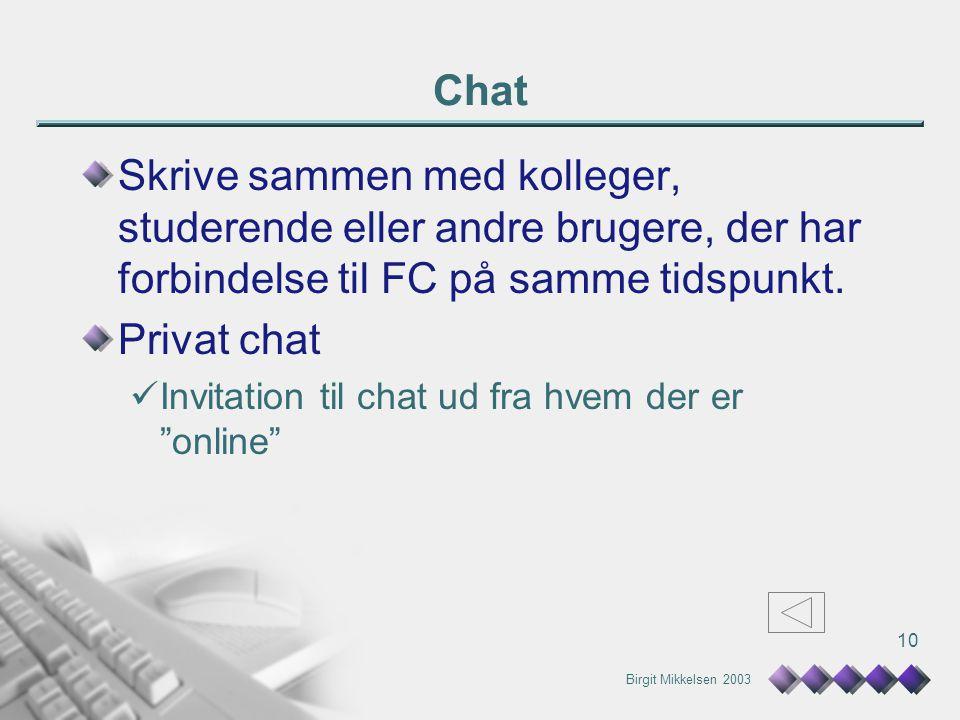 Birgit Mikkelsen 2003 10 Chat Skrive sammen med kolleger, studerende eller andre brugere, der har forbindelse til FC på samme tidspunkt.