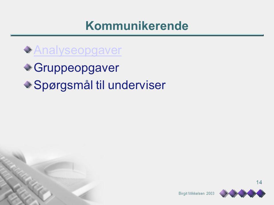 Birgit Mikkelsen 2003 14 Kommunikerende Analyseopgaver Gruppeopgaver Spørgsmål til underviser
