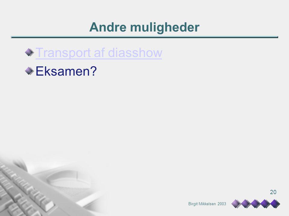 Birgit Mikkelsen 2003 20 Andre muligheder Transport af diasshow Eksamen