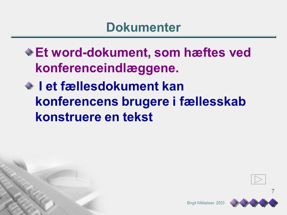 Birgit Mikkelsen 2003 7 Dokumenter Et word-dokument, som hæftes ved konferenceindlæggene.