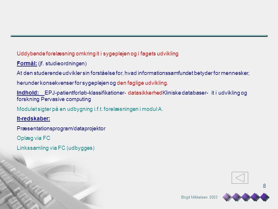 Birgit Mikkelsen 2003 8 Uddybende forelæsning omkring it i sygeplejen og i fagets udvikling Formål: (jf.