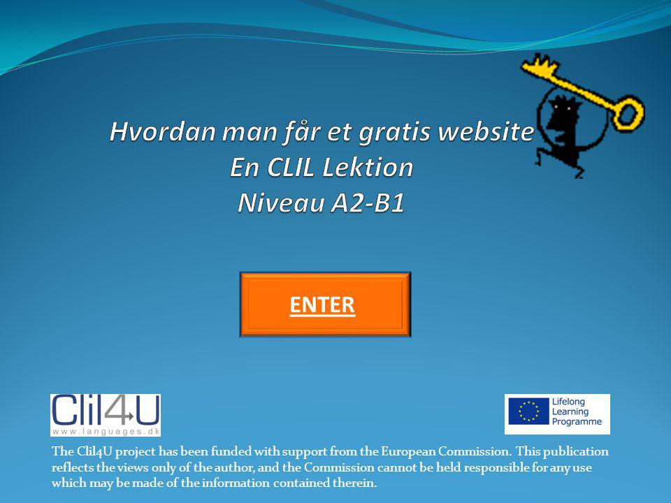 ENTER The Clil4U project has been funded with support from the European Commission.