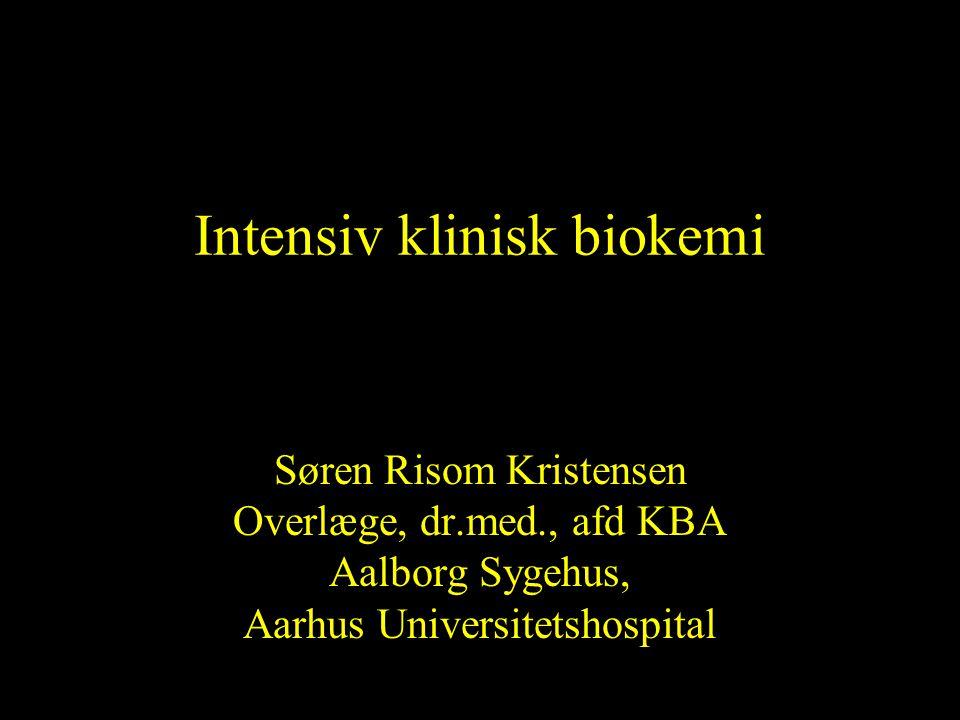 Intensiv klinisk biokemi Søren Risom Kristensen Overlæge, dr.med., afd KBA Aalborg Sygehus, Aarhus Universitetshospital