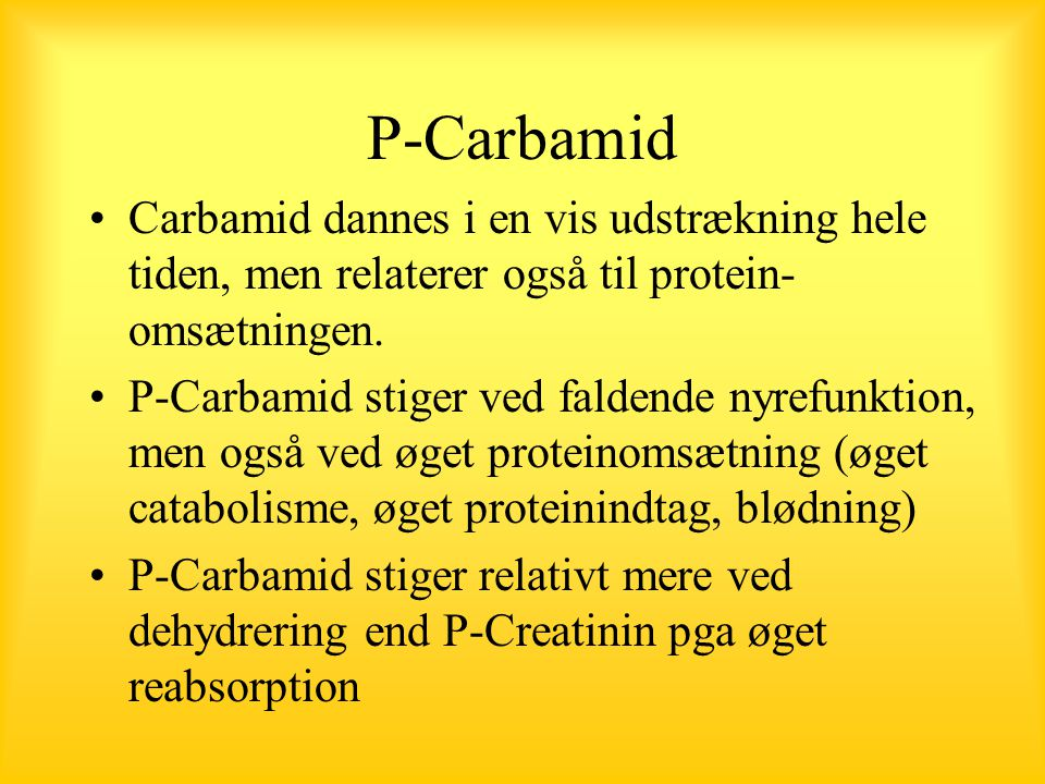 P-Carbamid Carbamid dannes i en vis udstrækning hele tiden, men relaterer også til protein- omsætningen.