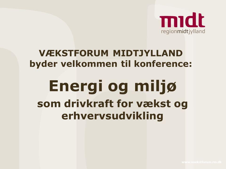 www.vaekstforum.rm.dk Energi og miljø som drivkraft for vækst og erhvervsudvikling VÆKSTFORUM MIDTJYLLAND byder velkommen til konference: