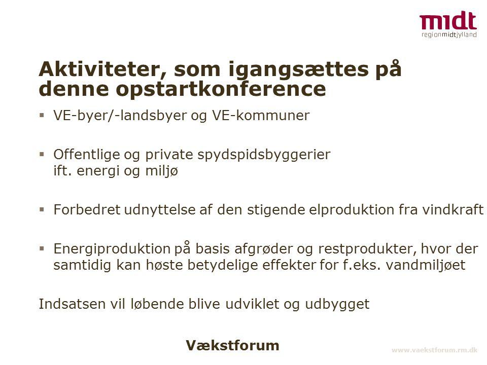 Vækstforum www.vaekstforum.rm.dk Aktiviteter, som igangsættes på denne opstartkonference  VE-byer/-landsbyer og VE-kommuner  Offentlige og private spydspidsbyggerier ift.