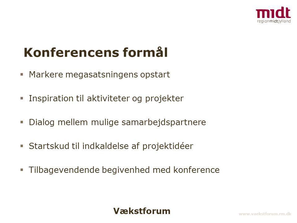 Vækstforum www.vaekstforum.rm.dk Konferencens formål  Markere megasatsningens opstart  Inspiration til aktiviteter og projekter  Dialog mellem mulige samarbejdspartnere  Startskud til indkaldelse af projektidéer  Tilbagevendende begivenhed med konference