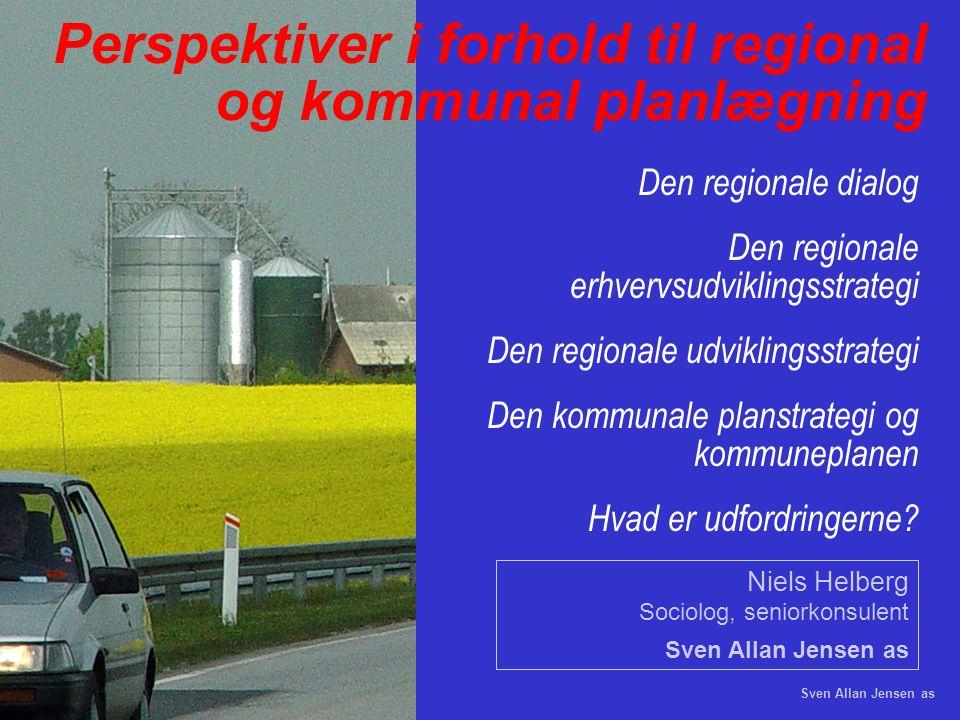 Sven Allan Jensen as Perspektiver i forhold til regional og kommunal planlægning Den regionale dialog Den regionale erhvervsudviklingsstrategi Den regionale udviklingsstrategi Den kommunale planstrategi og kommuneplanen Hvad er udfordringerne.