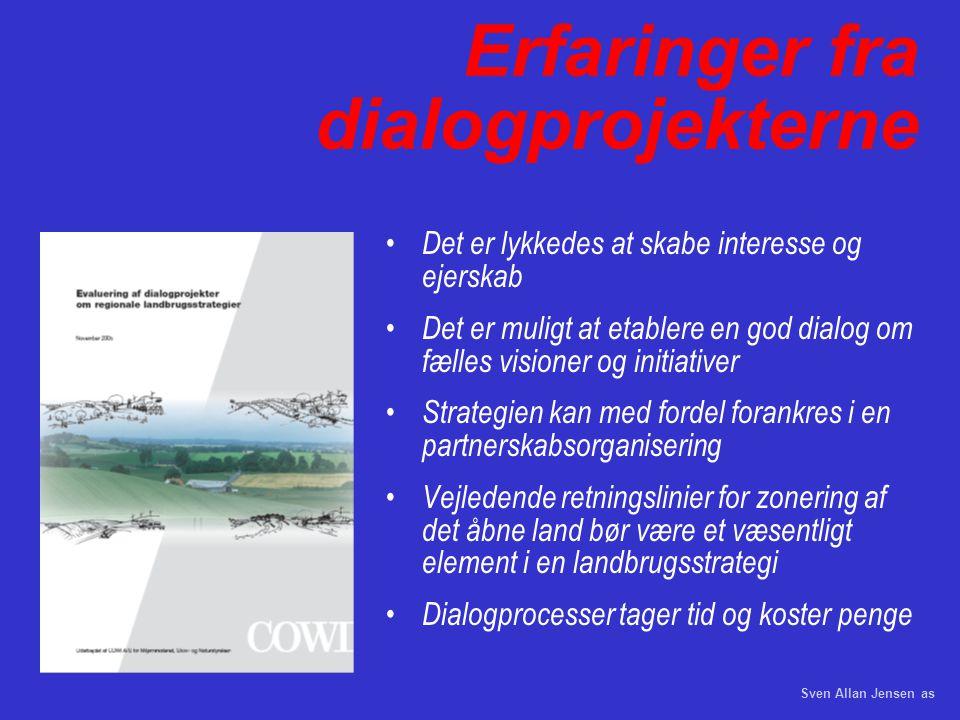 Sven Allan Jensen as Erfaringer fra dialogprojekterne Det er lykkedes at skabe interesse og ejerskab Det er muligt at etablere en god dialog om fælles visioner og initiativer Strategien kan med fordel forankres i en partnerskabsorganisering Vejledende retningslinier for zonering af det åbne land bør være et væsentligt element i en landbrugsstrategi Dialogprocesser tager tid og koster penge
