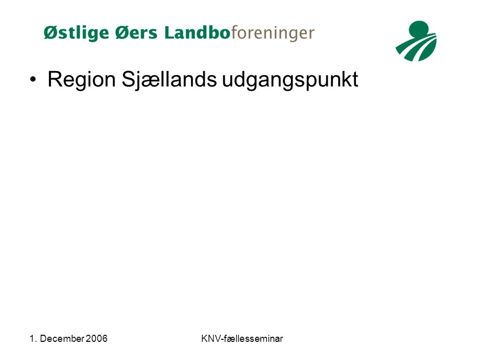 1. December 2006KNV-fællesseminar Region Sjællands udgangspunkt