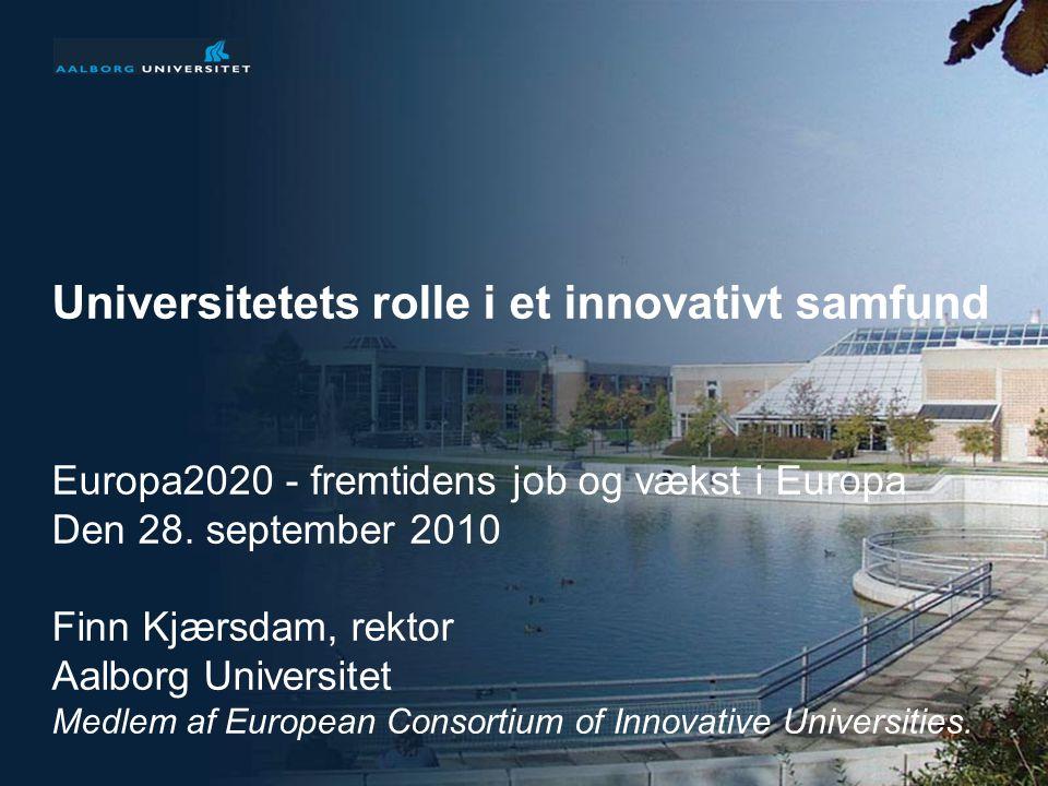 1 Universitetets rolle i et innovativt samfund Europa2020 - fremtidens job og vækst i Europa Den 28.