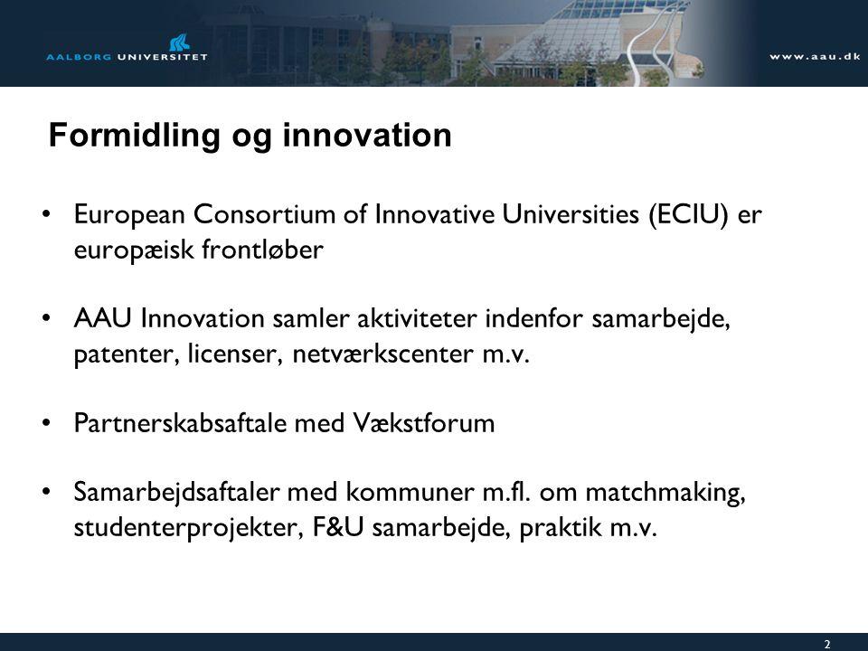 2 Formidling og innovation European Consortium of Innovative Universities (ECIU) er europæisk frontløber AAU Innovation samler aktiviteter indenfor samarbejde, patenter, licenser, netværkscenter m.v.
