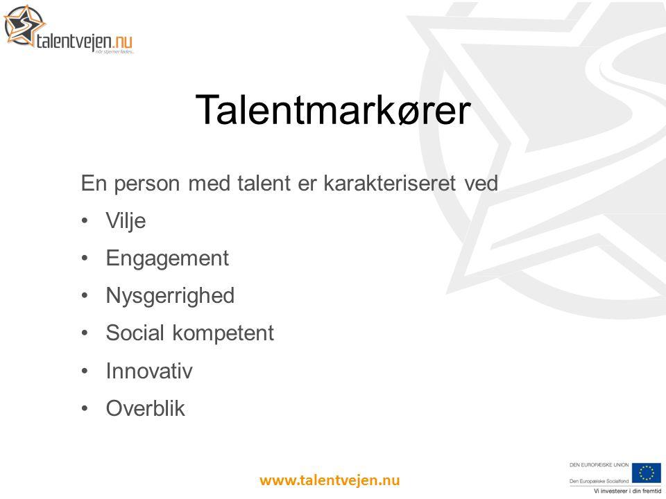 En person med talent er karakteriseret ved Vilje Engagement Nysgerrighed Social kompetent Innovativ Overblik Talentmarkører www.talentvejen.nu