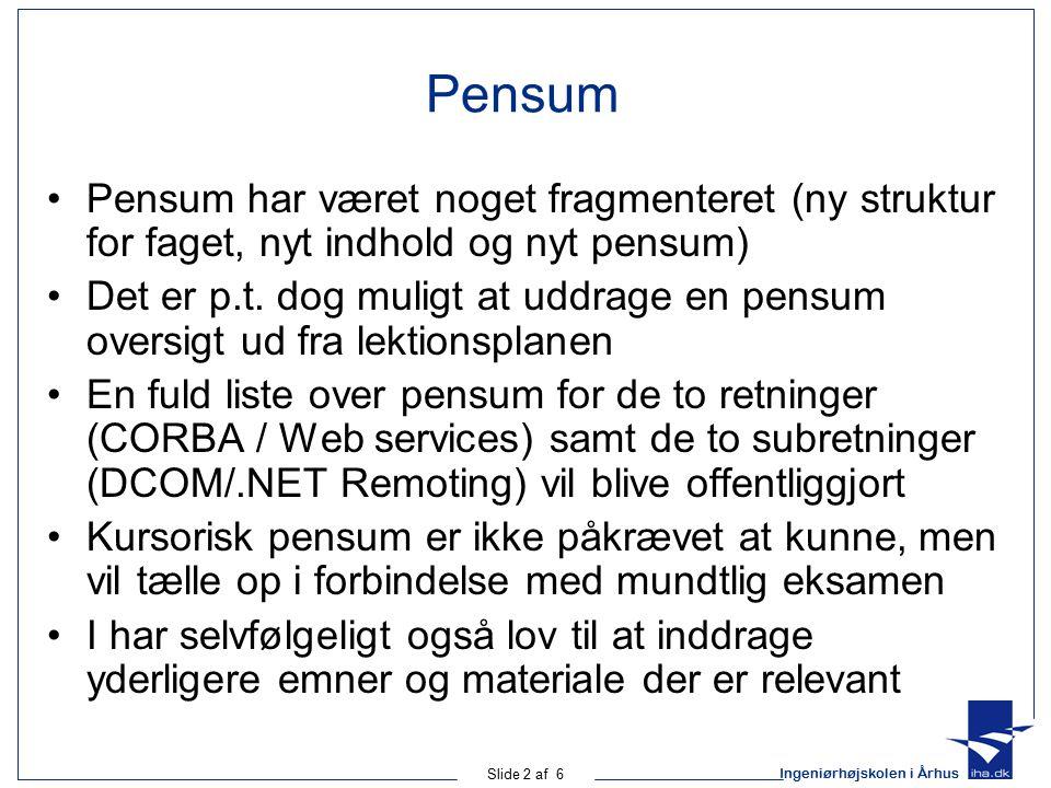 Ingeniørhøjskolen i Århus Slide 2 af 6 Pensum Pensum har været noget fragmenteret (ny struktur for faget, nyt indhold og nyt pensum) Det er p.t.