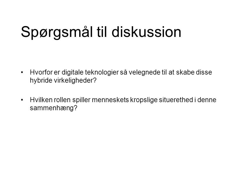 Spørgsmål til diskussion Hvorfor er digitale teknologier så velegnede til at skabe disse hybride virkeligheder.