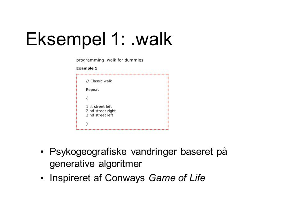 Eksempel 1:.walk Psykogeografiske vandringer baseret på generative algoritmer Inspireret af Conways Game of Life
