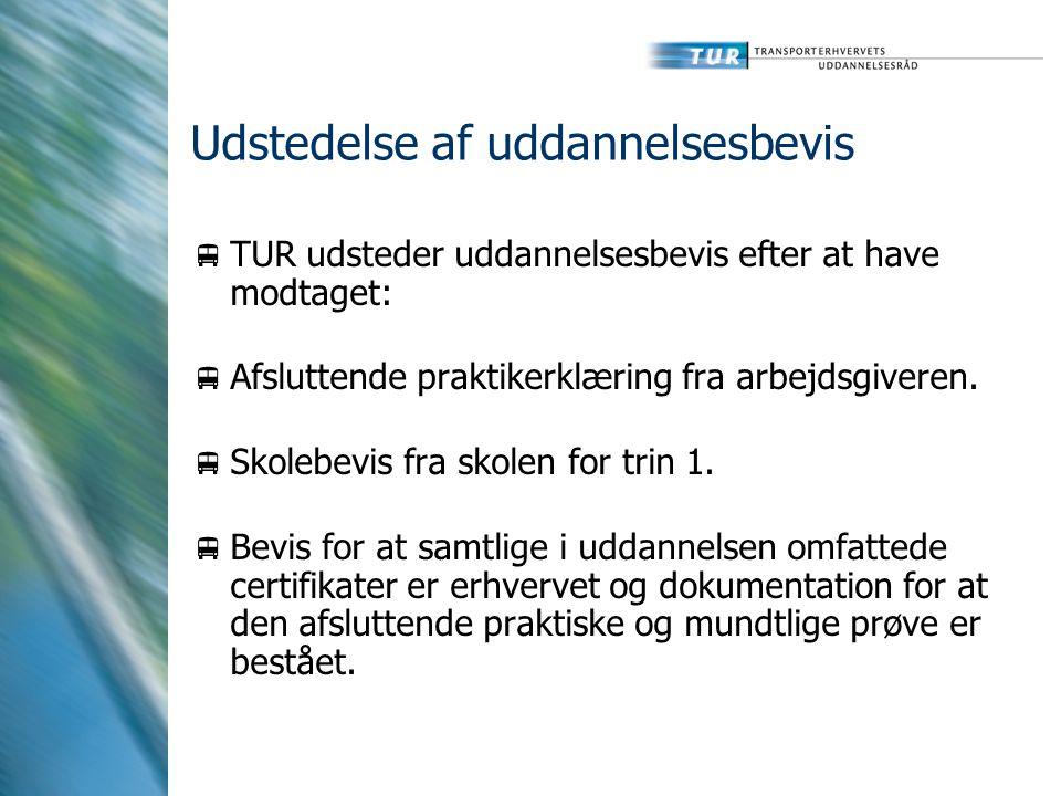 Udstedelse af uddannelsesbevis  TUR udsteder uddannelsesbevis efter at have modtaget:  Afsluttende praktikerklæring fra arbejdsgiveren.