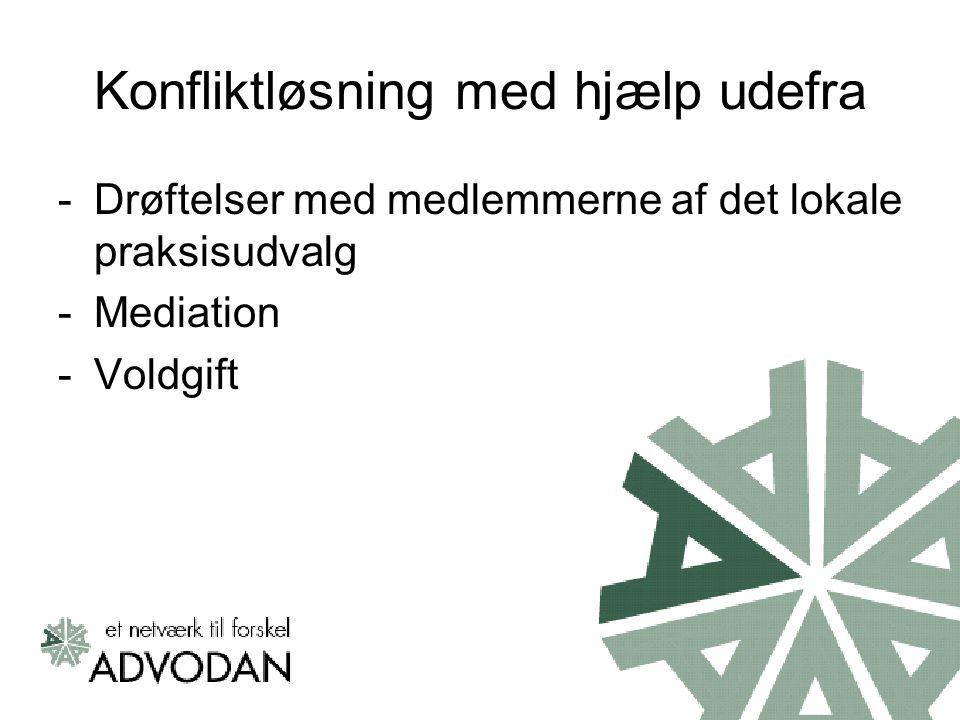 Konfliktløsning med hjælp udefra -Drøftelser med medlemmerne af det lokale praksisudvalg -Mediation -Voldgift