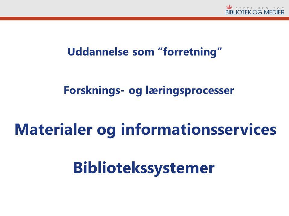 Uddannelse som forretning Forsknings- og læringsprocesser Materialer og informationsservices Bibliotekssystemer