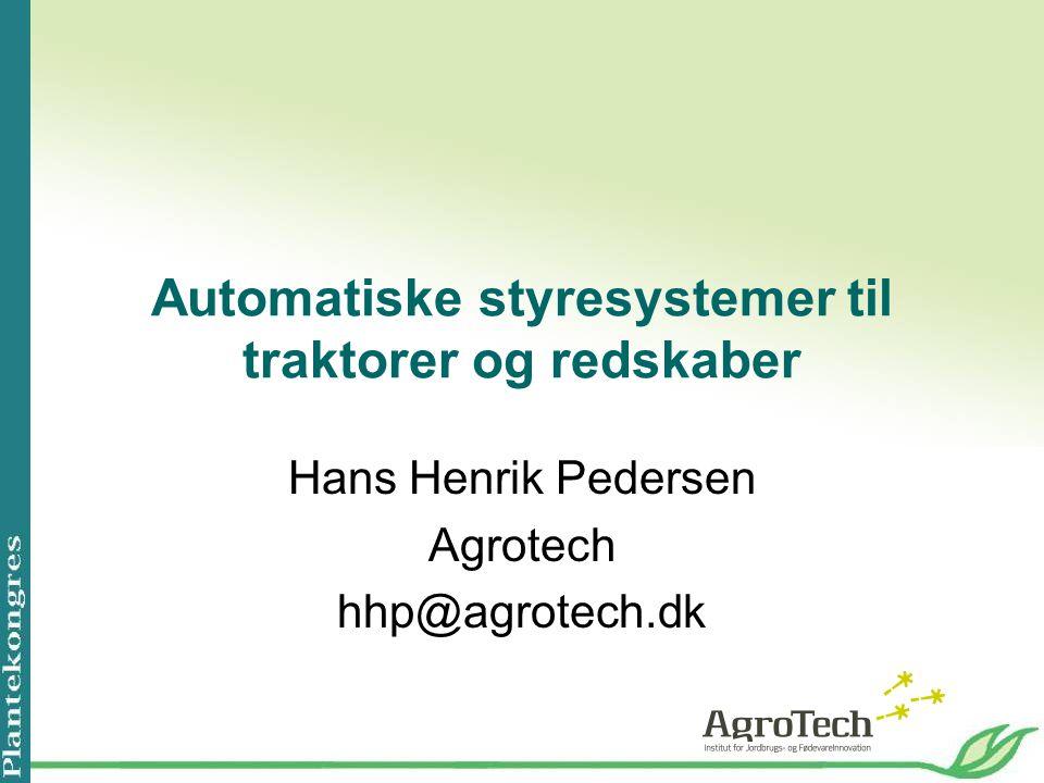 Automatiske styresystemer til traktorer og redskaber Hans Henrik Pedersen Agrotech hhp@agrotech.dk