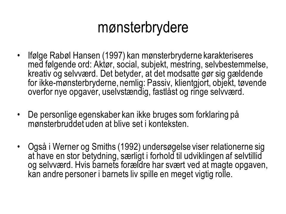 mønsterbrydere Ifølge Rabøl Hansen (1997) kan mønsterbryderne karakteriseres med følgende ord: Aktør, social, subjekt, mestring, selvbestemmelse, kreativ og selvværd.