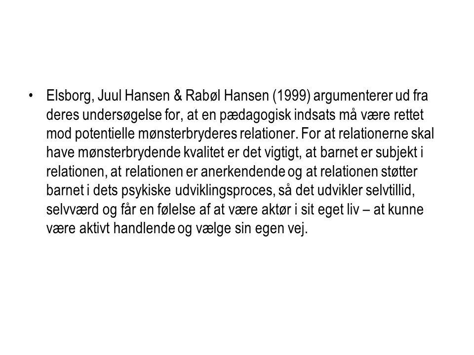 Elsborg, Juul Hansen & Rabøl Hansen (1999) argumenterer ud fra deres undersøgelse for, at en pædagogisk indsats må være rettet mod potentielle mønsterbryderes relationer.