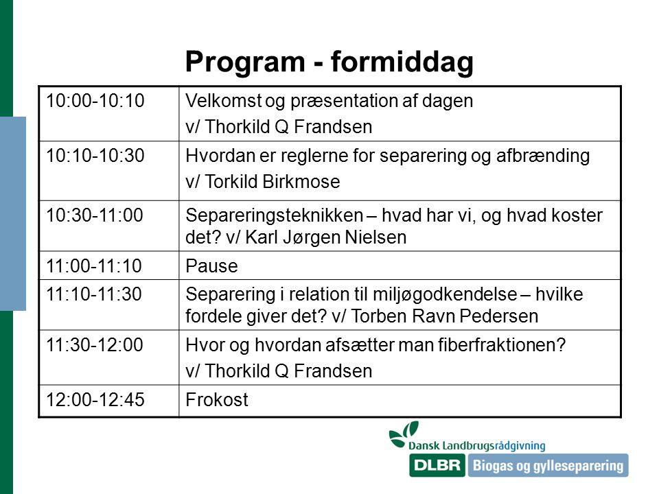 Program - formiddag 10:00-10:10Velkomst og præsentation af dagen v/ Thorkild Q Frandsen 10:10-10:30Hvordan er reglerne for separering og afbrænding v/ Torkild Birkmose 10:30-11:00Separeringsteknikken – hvad har vi, og hvad koster det.