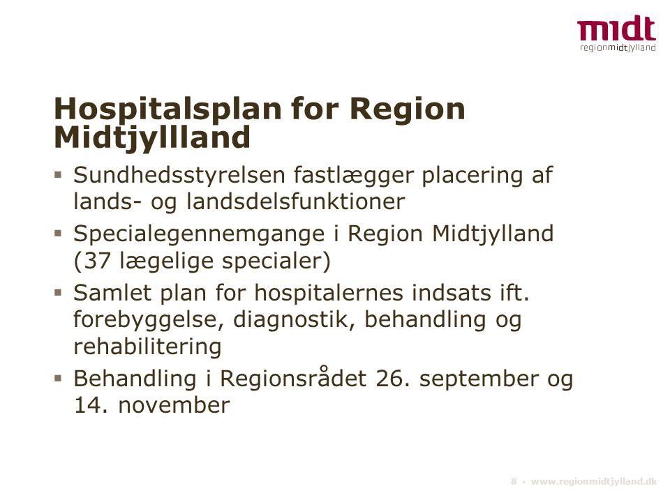 8 ▪ www.regionmidtjylland.dk Hospitalsplan for Region Midtjyllland  Sundhedsstyrelsen fastlægger placering af lands- og landsdelsfunktioner  Specialegennemgange i Region Midtjylland (37 lægelige specialer)  Samlet plan for hospitalernes indsats ift.