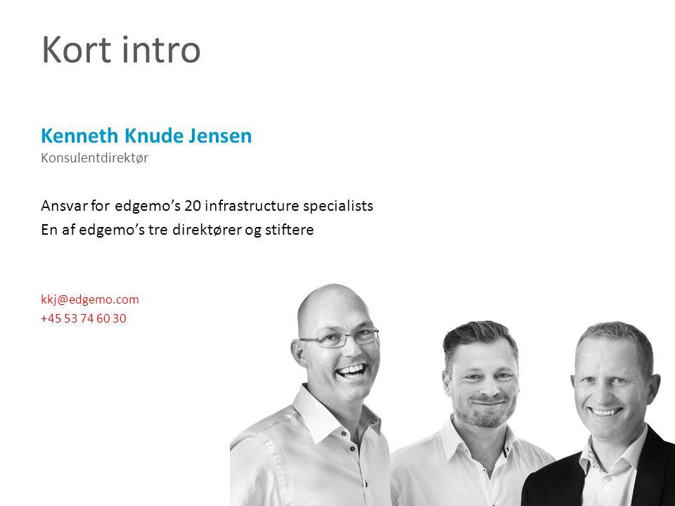Kort intro Kenneth Knude Jensen Konsulentdirektør Ansvar for edgemo's 20 infrastructure specialists En af edgemo's tre direktører og stiftere kkj@edgemo.com +45 53 74 60 30