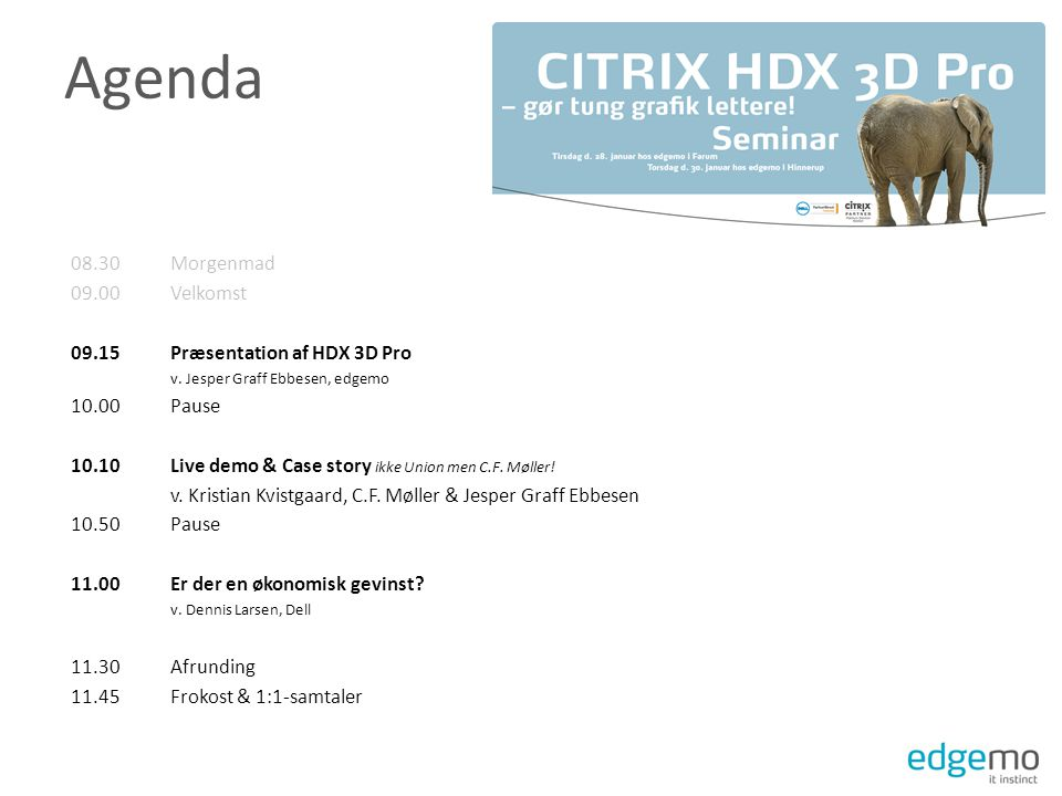 Agenda 08.30Morgenmad 09.00Velkomst 09.15Præsentation af HDX 3D Pro v.