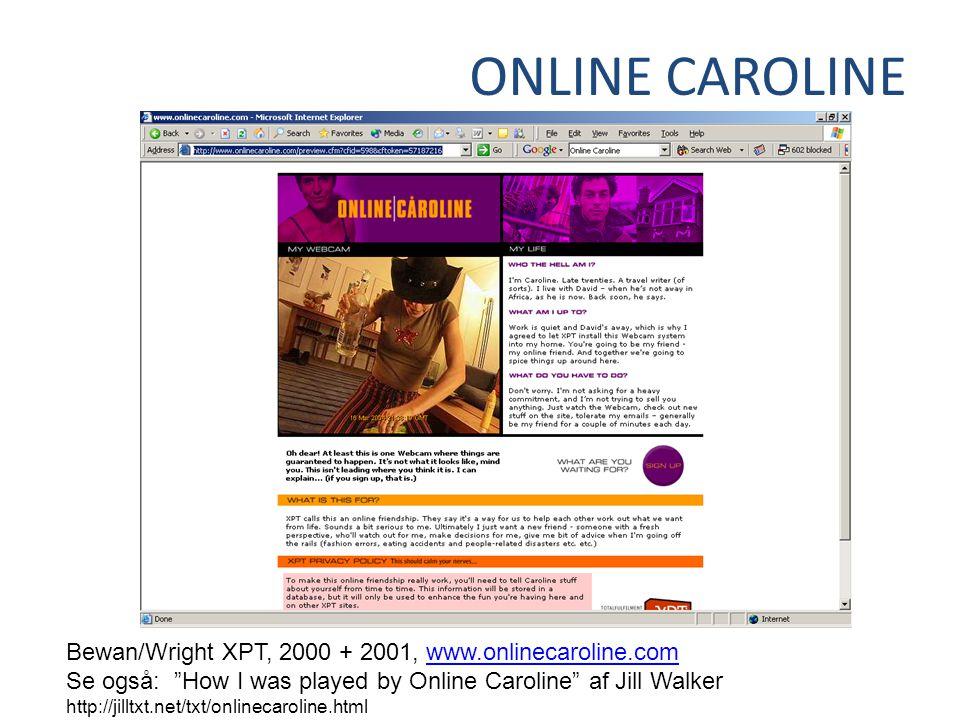 ONLINE CAROLINE Bewan/Wright XPT, 2000 + 2001, www.onlinecaroline.com Se også: How I was played by Online Caroline af Jill Walker http://jilltxt.net/txt/onlinecaroline.htmlwww.onlinecaroline.com