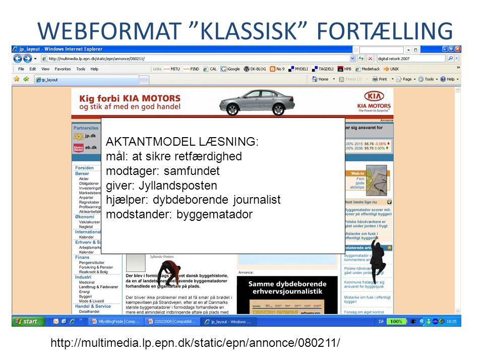 WEBFORMAT KLASSISK FORTÆLLING http://multimedia.lp.epn.dk/static/epn/annonce/080211/ AKTANTMODEL LÆSNING: mål: at sikre retfærdighed modtager: samfundet giver: Jyllandsposten hjælper: dybdeborende journalist modstander: byggematador