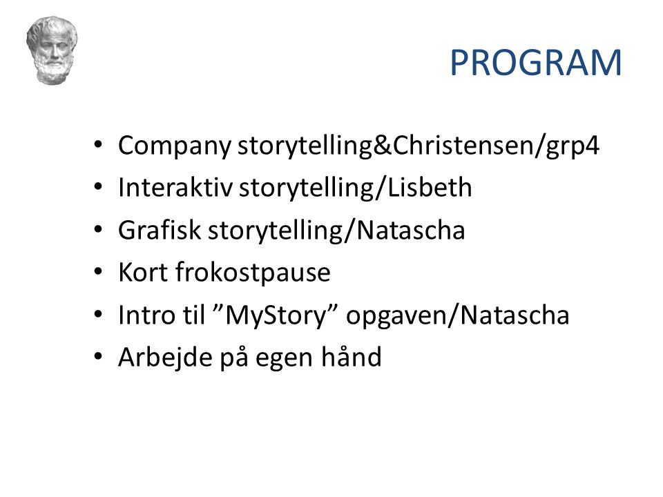 PROGRAM Company storytelling&Christensen/grp4 Interaktiv storytelling/Lisbeth Grafisk storytelling/Natascha Kort frokostpause Intro til MyStory opgaven/Natascha Arbejde på egen hånd