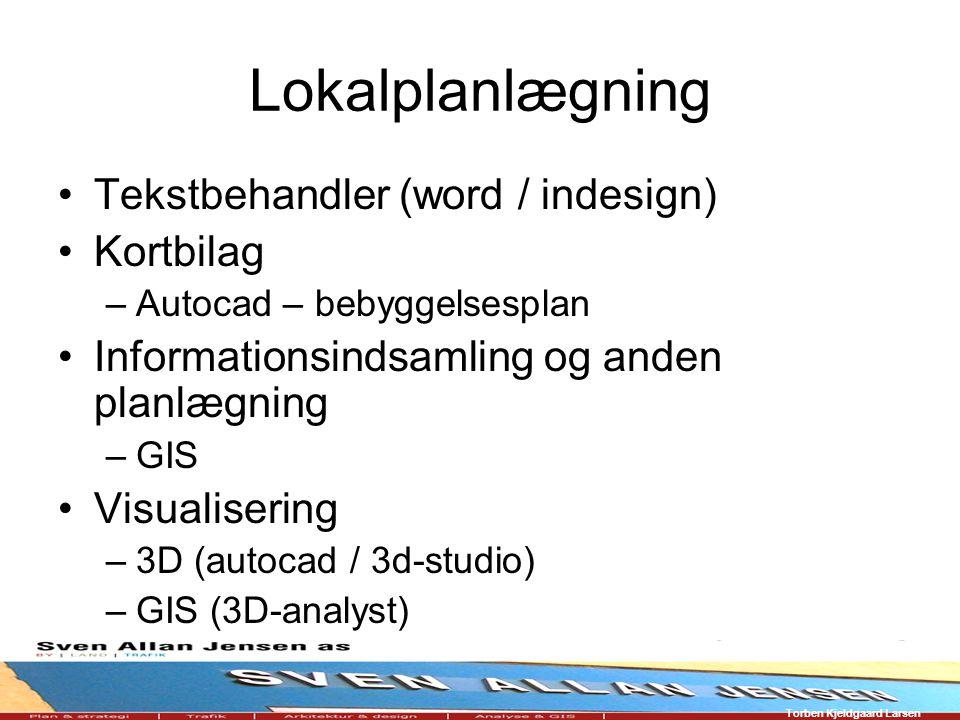 Torben Kjeldgaard Larsen Lokalplanlægning Tekstbehandler (word / indesign) Kortbilag –Autocad – bebyggelsesplan Informationsindsamling og anden planlægning –GIS Visualisering –3D (autocad / 3d-studio) –GIS (3D-analyst)