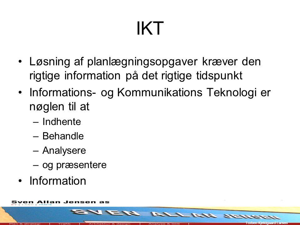 IKT Løsning af planlægningsopgaver kræver den rigtige information på det rigtige tidspunkt Informations- og Kommunikations Teknologi er nøglen til at –Indhente –Behandle –Analysere –og præsentere Information