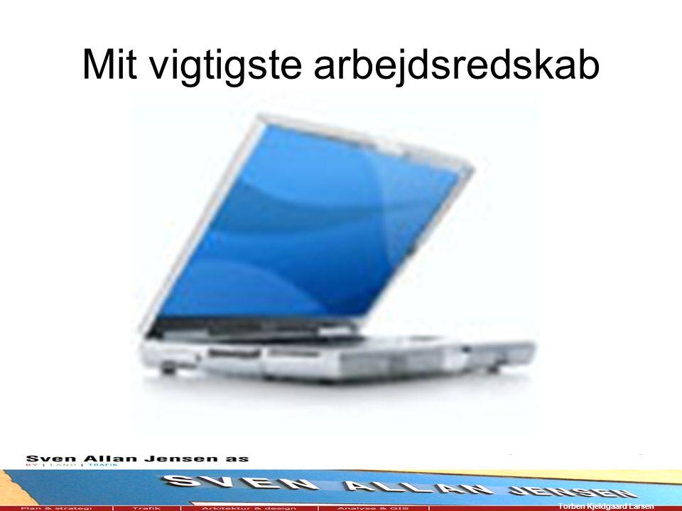 Torben Kjeldgaard Larsen Mit vigtigste arbejdsredskab