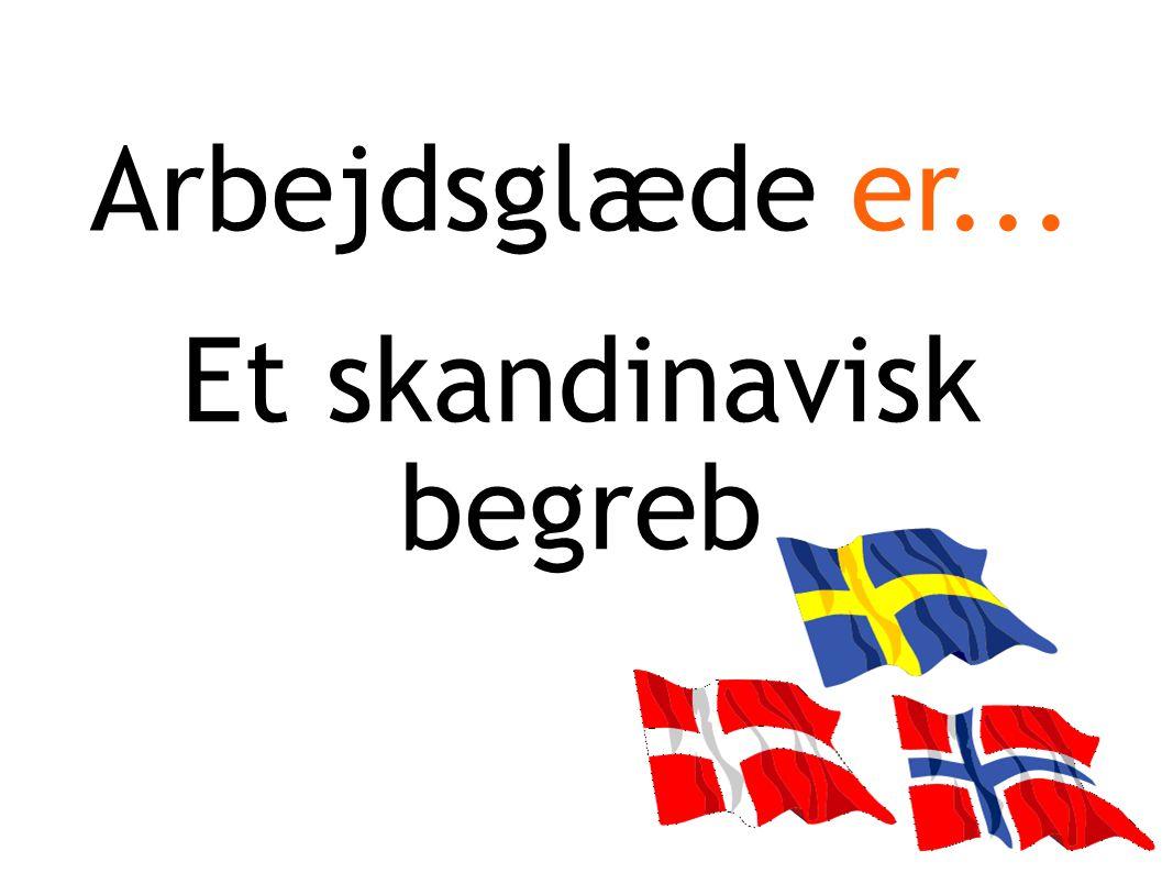 Arbejdsglæde er... Et skandinavisk begreb