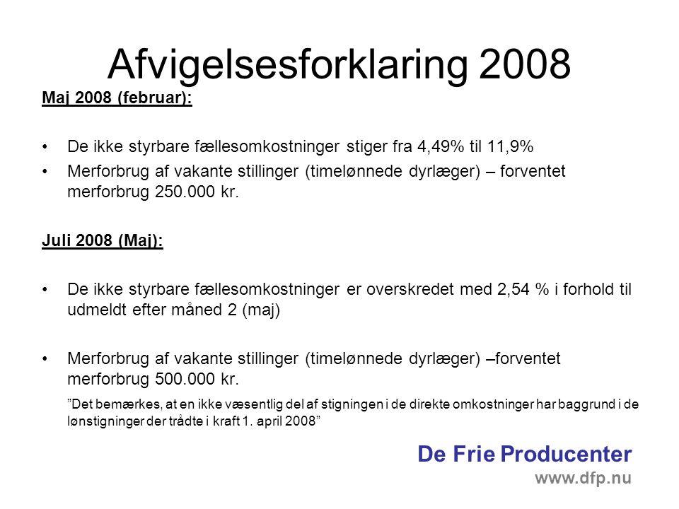 Afvigelsesforklaring 2008 Maj 2008 (februar): De ikke styrbare fællesomkostninger stiger fra 4,49% til 11,9% Merforbrug af vakante stillinger (timelønnede dyrlæger) – forventet merforbrug 250.000 kr.