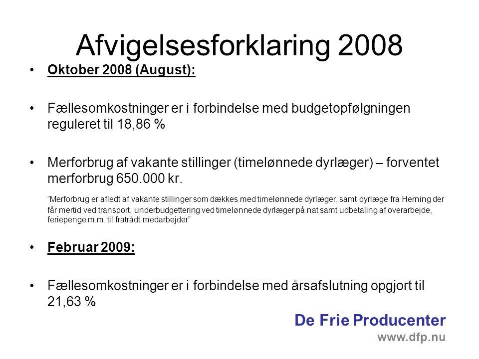 Afvigelsesforklaring 2008 Oktober 2008 (August): Fællesomkostninger er i forbindelse med budgetopfølgningen reguleret til 18,86 % Merforbrug af vakante stillinger (timelønnede dyrlæger) – forventet merforbrug 650.000 kr.