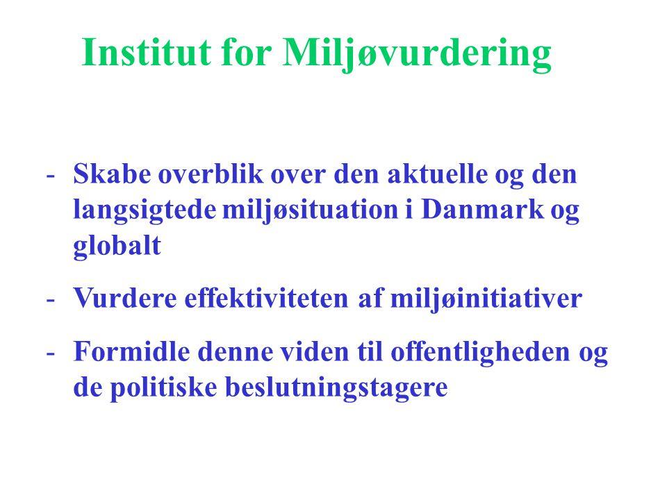 Institut for Miljøvurdering -Skabe overblik over den aktuelle og den langsigtede miljøsituation i Danmark og globalt -Vurdere effektiviteten af miljøinitiativer -Formidle denne viden til offentligheden og de politiske beslutningstagere