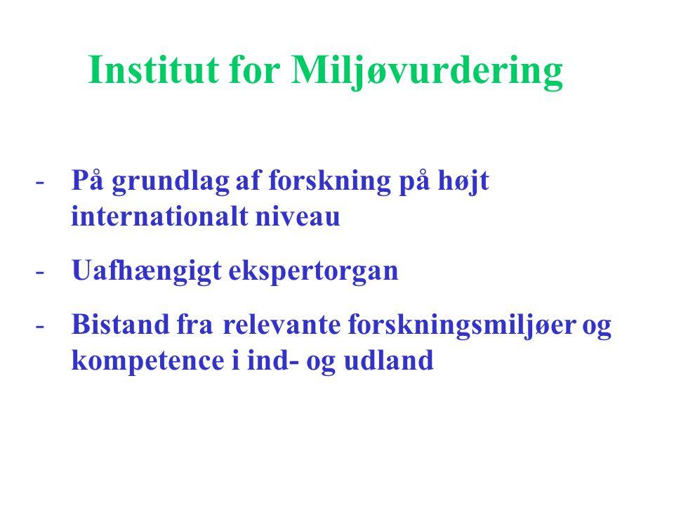 Institut for Miljøvurdering -På grundlag af forskning på højt internationalt niveau -Uafhængigt ekspertorgan -Bistand fra relevante forskningsmiljøer og kompetence i ind- og udland