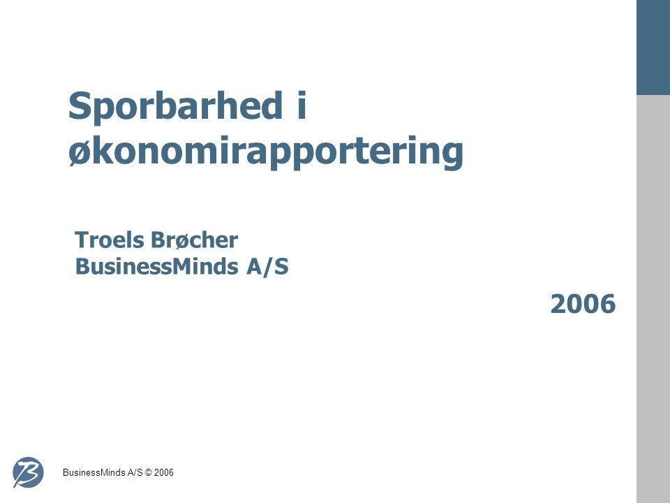 BusinessMinds A/S © 2006 Sporbarhed i økonomirapportering 2006 Troels Brøcher BusinessMinds A/S