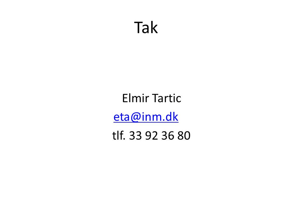 Tak Elmir Tartic eta@inm.dk tlf. 33 92 36 80