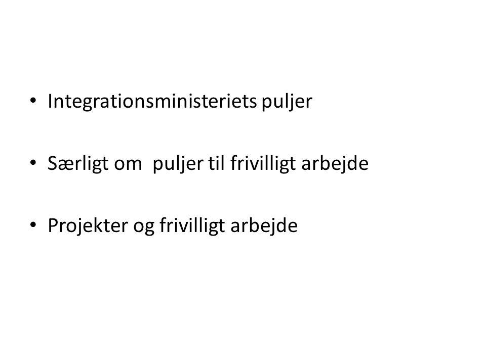 Integrationsministeriets puljer Særligt om puljer til frivilligt arbejde Projekter og frivilligt arbejde
